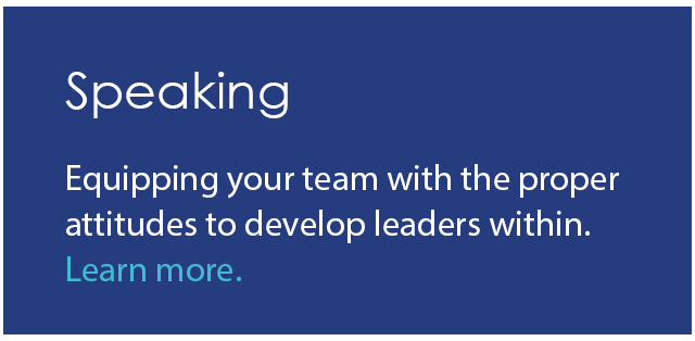Equipping your team with the proper attitudes to develop leaders within.